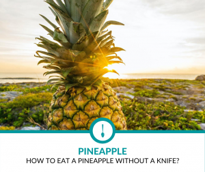 How to Eat a Pineapple Without a Knife