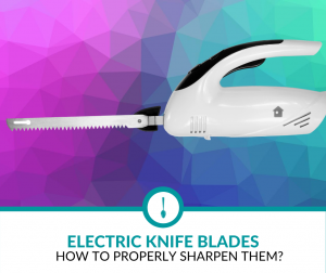 How to properly sharpen electric Knife blades