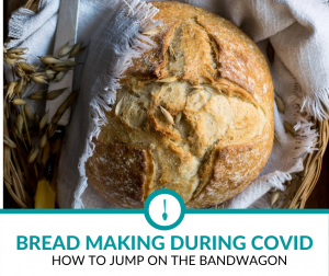 How to Jump on the Breadmaking Bandwagon during Covid