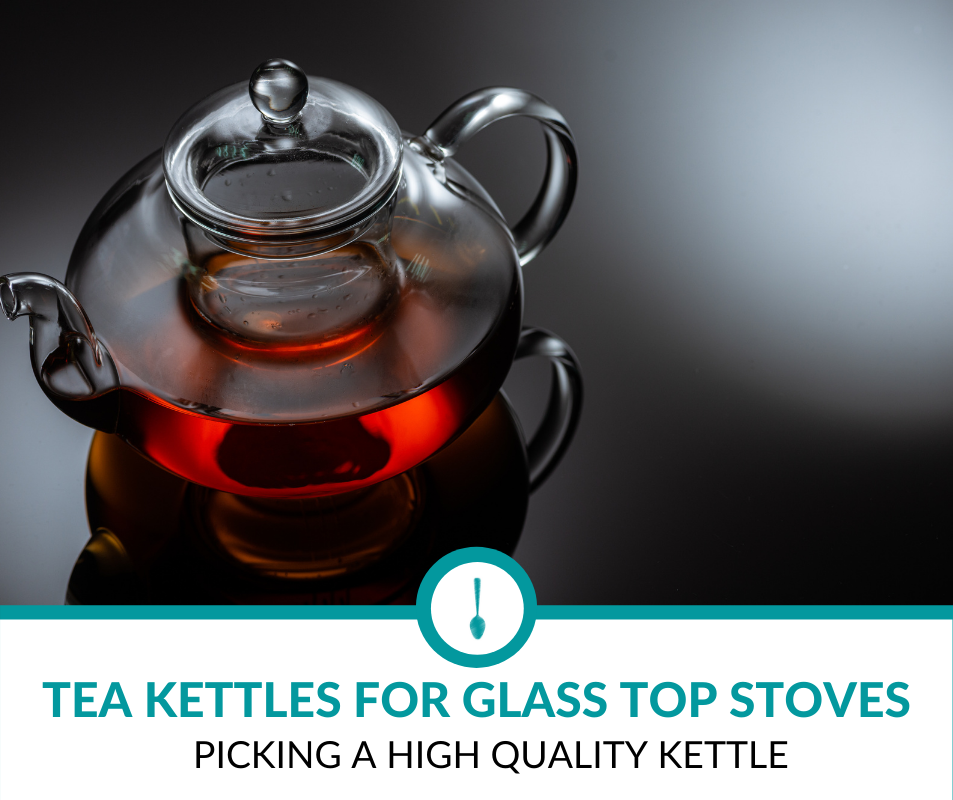 Best Tea Kettles for Glass Top Stoves
